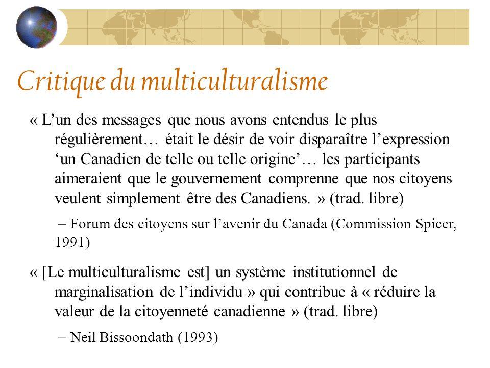 « Lun des messages que nous avons entendus le plus régulièrement… était le désir de voir disparaître lexpression un Canadien de telle ou telle origine… les participants aimeraient que le gouvernement comprenne que nos citoyens veulent simplement être des Canadiens.
