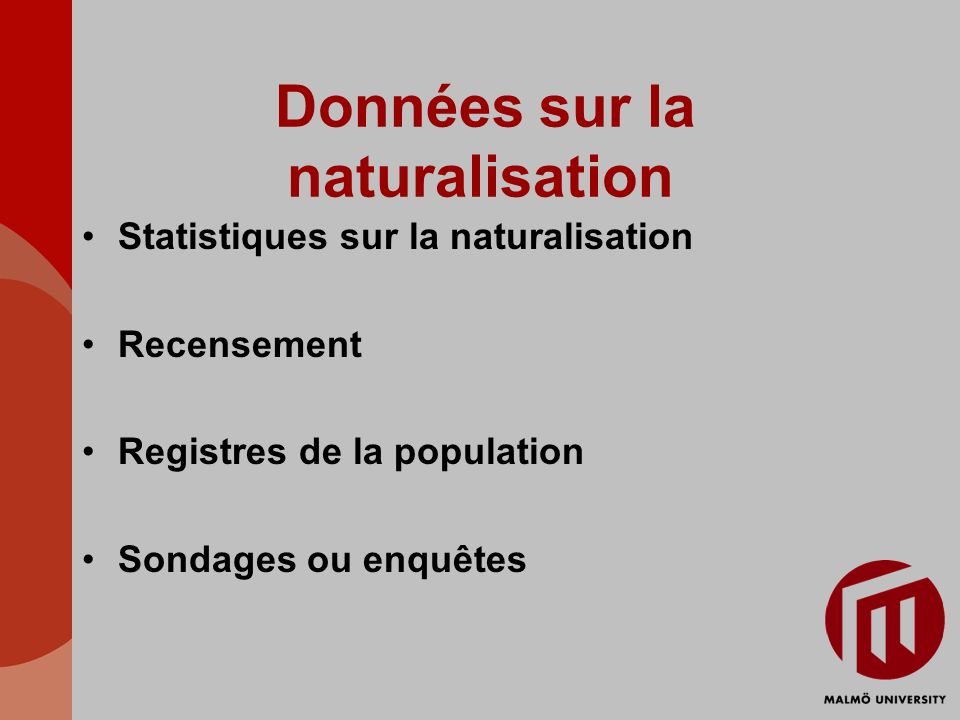 Données sur la naturalisation Statistiques sur la naturalisation Recensement Registres de la population Sondages ou enquêtes