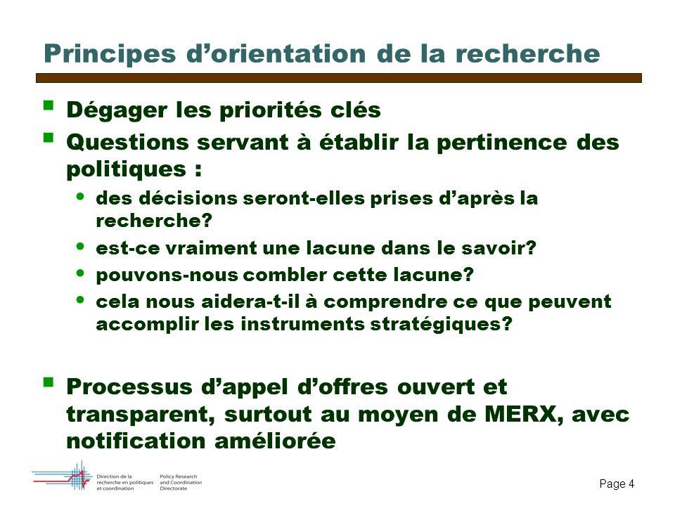 Page 4 Principes dorientation de la recherche Dégager les priorités clés Questions servant à établir la pertinence des politiques : des décisions seront-elles prises daprès la recherche.