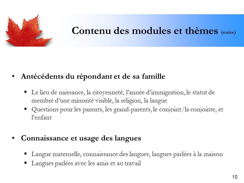 10 Contenu des modules et thèmes (suite) Antécédents du répondant et de sa famille Le lieu de naissance, la citoyenneté, lannée dimmigration, le statu