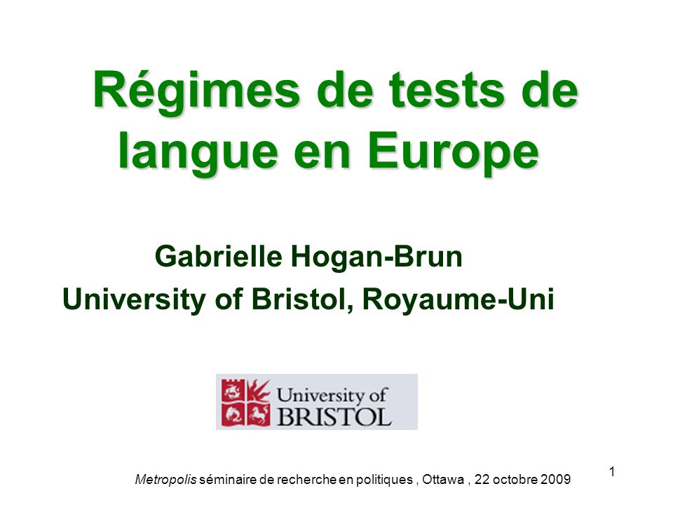 Régimes de tests de langue en Europe Régimes de tests de langue en Europe Gabrielle Hogan-Brun University of Bristol, Royaume-Uni Metropolis séminaire