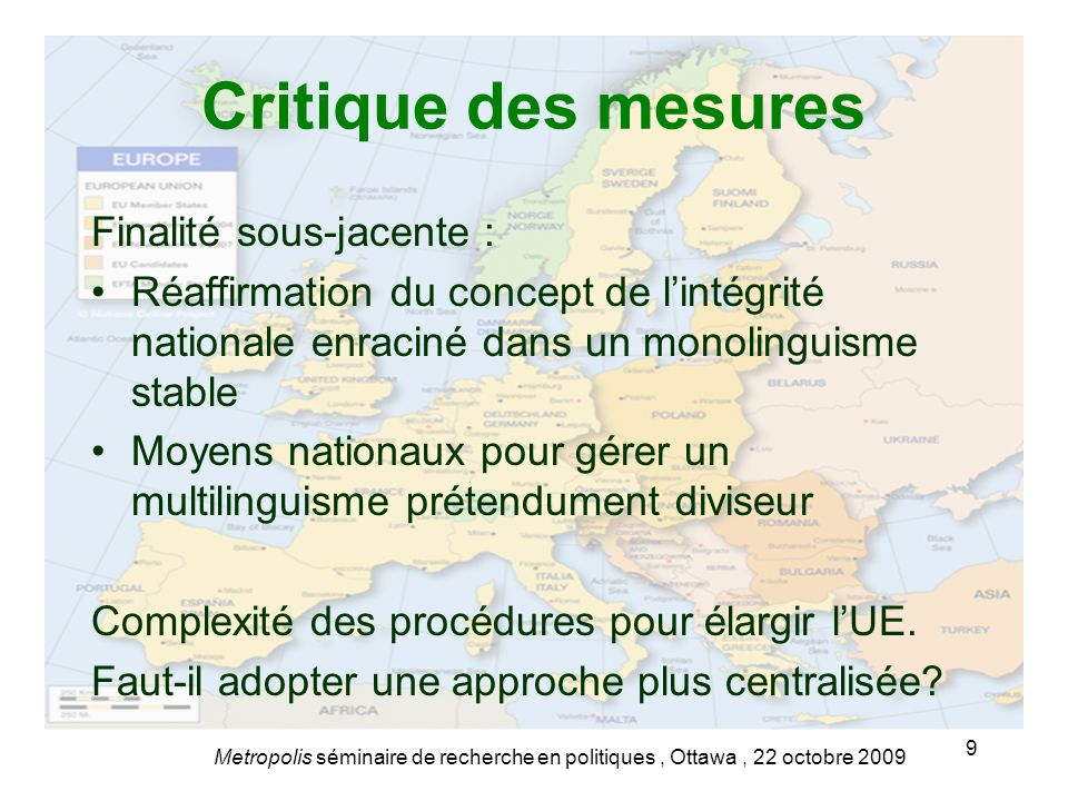 Critique des mesures Finalité sous-jacente : Réaffirmation du concept de lintégrité nationale enraciné dans un monolinguisme stable Moyens nationaux p