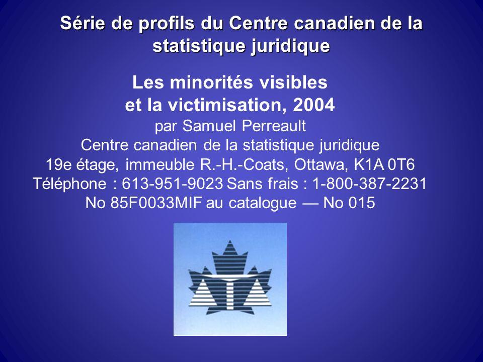 Série de profils du Centre canadien de la statistique juridique Les minorités visibles et la victimisation, 2004 par Samuel Perreault Centre canadien de la statistique juridique 19e étage, immeuble R.-H.-Coats, Ottawa, K1A 0T6 Téléphone : 613-951-9023 Sans frais : 1-800-387-2231 No 85F0033MIF au catalogue No 015
