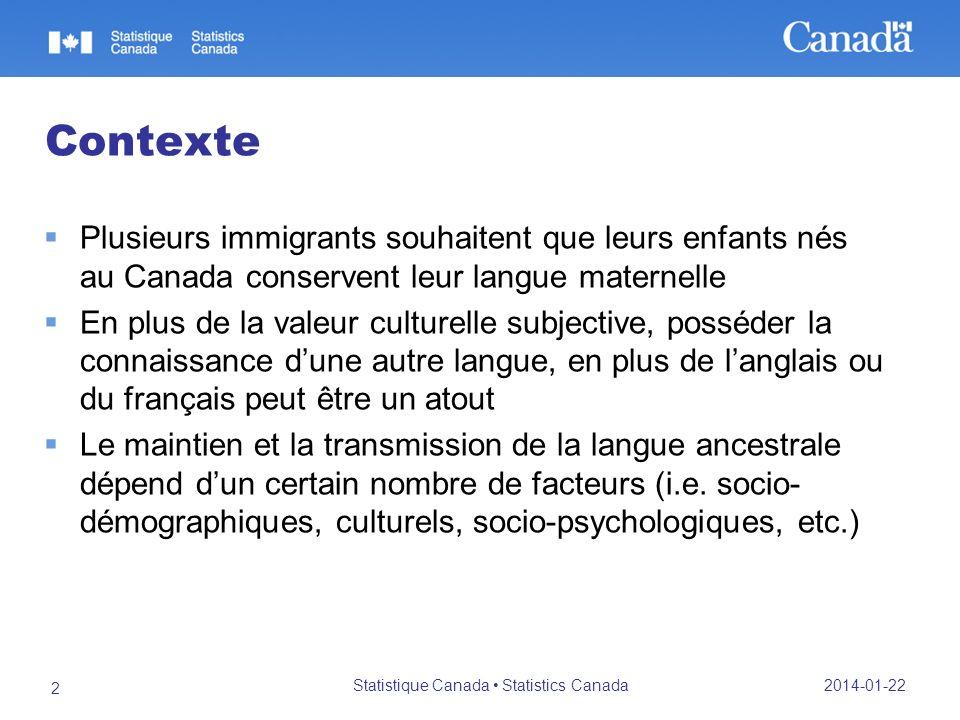 2014-01-22 Statistique Canada Statistics Canada 3 Questions de recherche Dans quelle mesure les personnes nées au Canada de parents immigrants allophones (les répondants) ont-ils acquis leur langue maternelle.