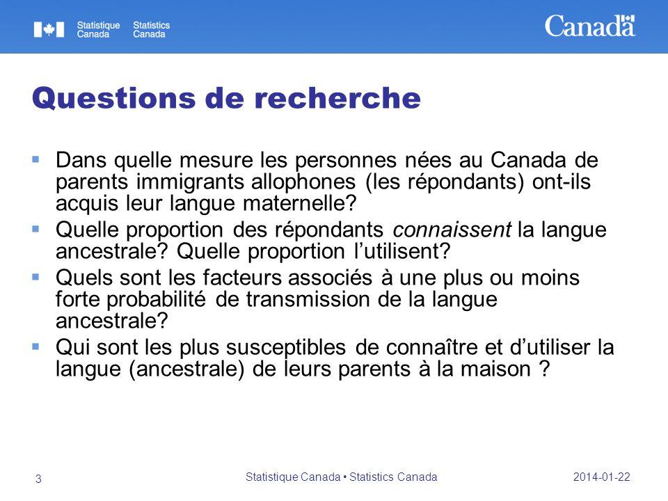 2014-01-22 Statistique Canada Statistics Canada 3 Questions de recherche Dans quelle mesure les personnes nées au Canada de parents immigrants allopho