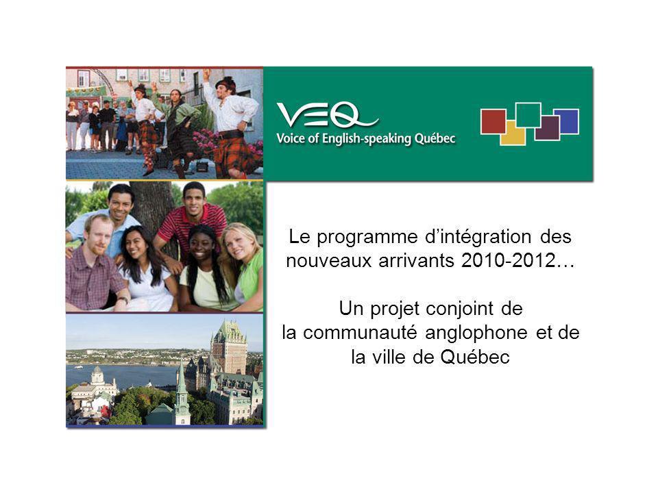 Le programme dintégration des nouveaux arrivants 2010-2012… Un projet conjoint de la communauté anglophone et de la ville de Québec