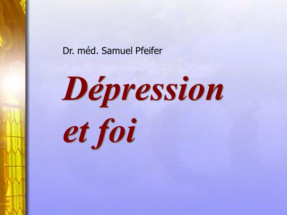 Dépression et foi Dépression et foi Dr. méd. Samuel Pfeifer