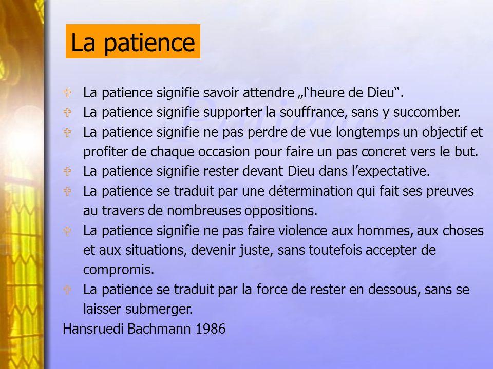 Patience U La patience signifie savoir attendre lheure de Dieu.