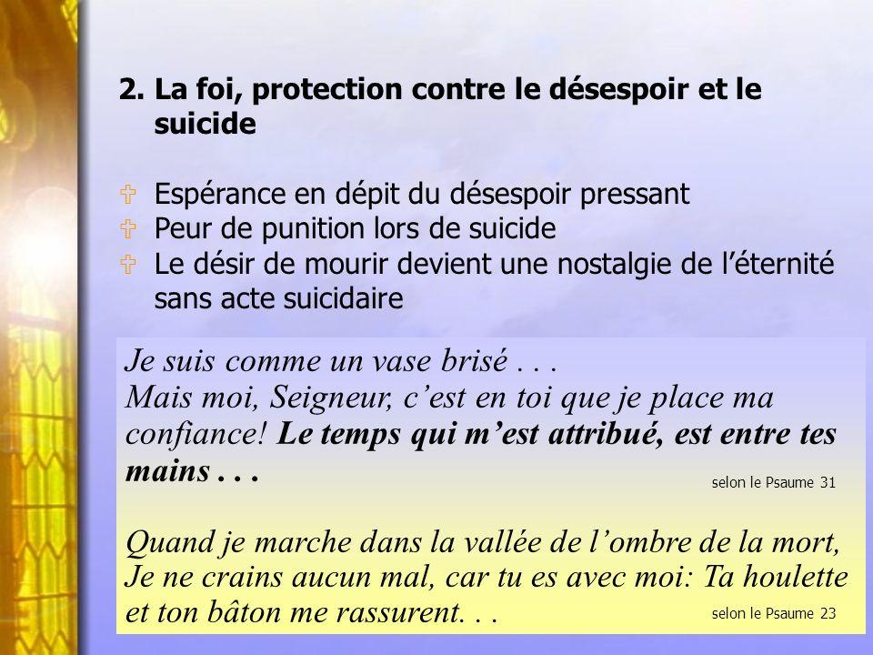 2. La foi, protection contre le désespoir et le suicide U Espérance en dépit du désespoir pressant U Peur de punition lors de suicide U Le désir de mo
