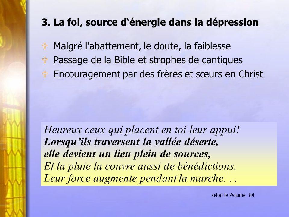 3. La foi, source dénergie dans la dépression U Malgré labattement, le doute, la faiblesse U Passage de la Bible et strophes de cantiques U Encouragem