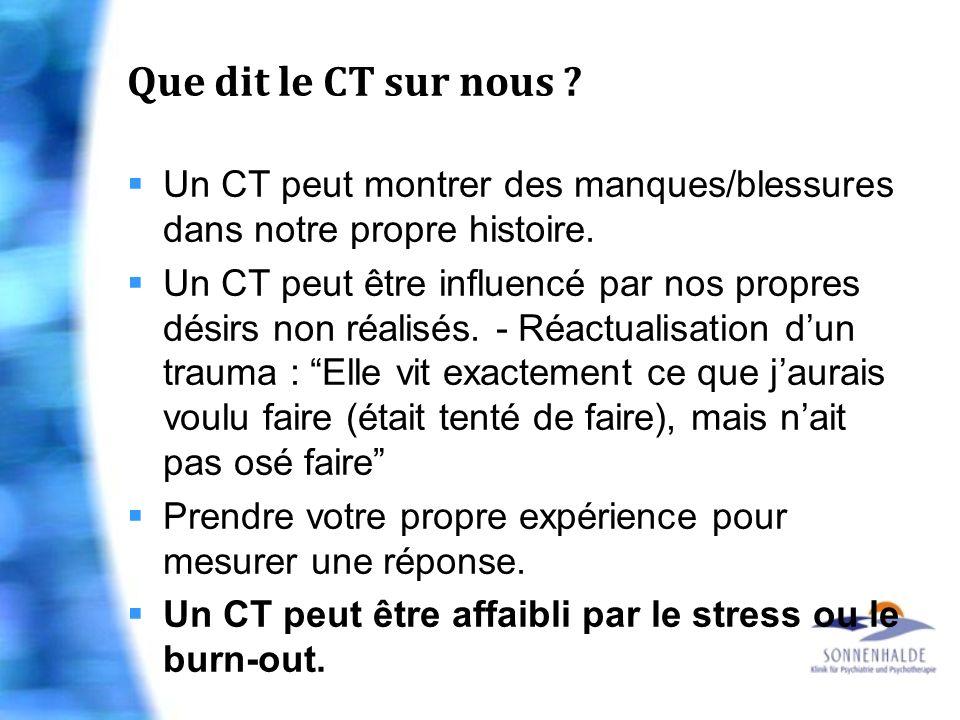Que dit le CT sur nous ? Un CT peut montrer des manques/blessures dans notre propre histoire. Un CT peut être influencé par nos propres désirs non réa