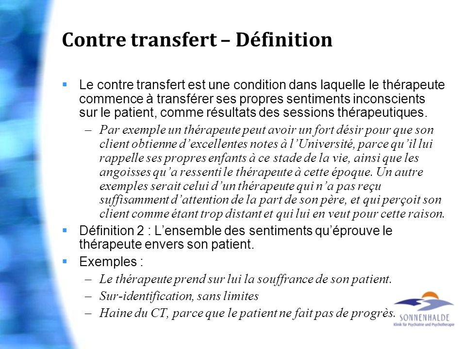 Contre transfert – Définition Le contre transfert est une condition dans laquelle le thérapeute commence à transférer ses propres sentiments inconscie