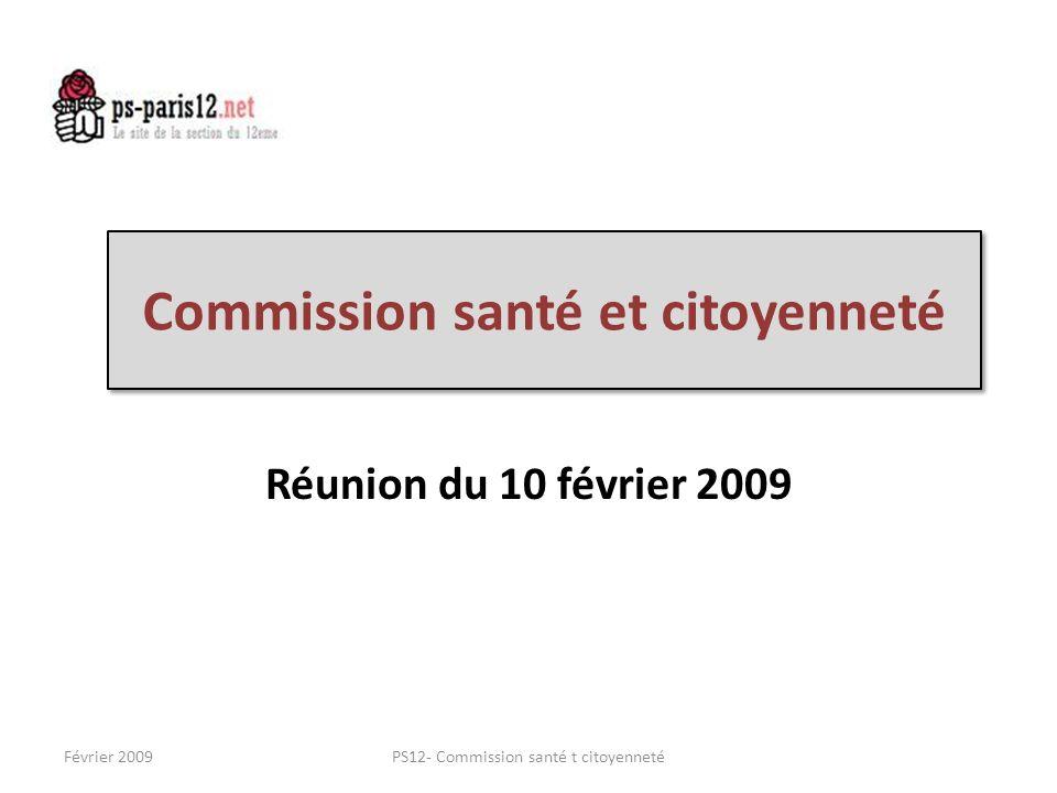 Commission santé et citoyenneté Réunion du 10 février 2009 Février 2009PS12- Commission santé t citoyenneté