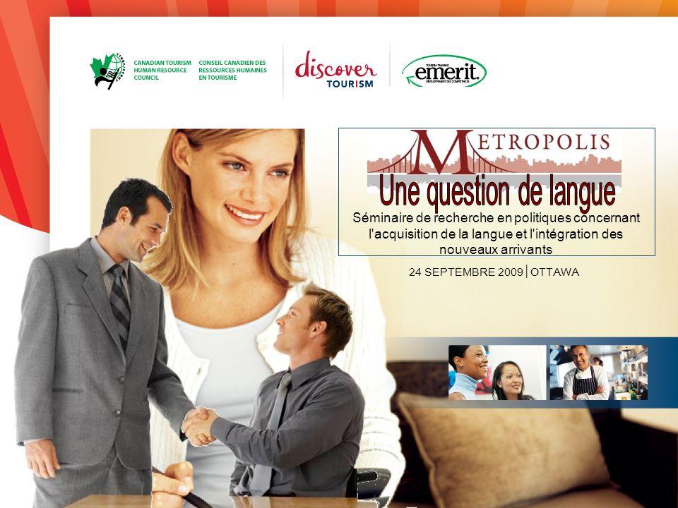 24 SEPTEMBRE 2009OTTAWA Séminaire de recherche en politiques concernant l acquisition de la langue et l intégration des nouveaux arrivants