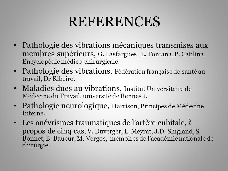 REFERENCES Pathologie des vibrations mécaniques transmises aux membres supérieurs, G. Lasfargues, L. Fontana, P. Catilina, Encyclopédie médico-chirurg