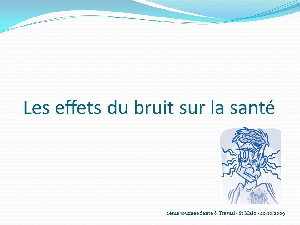 Les effets du bruit sur la santé 2ème journée Santé & Travail - St Malo - 20/10/2009