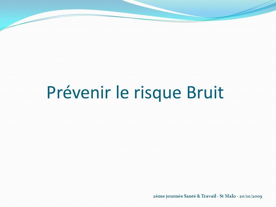 Prévenir le risque Bruit 2ème journée Santé & Travail - St Malo - 20/10/2009