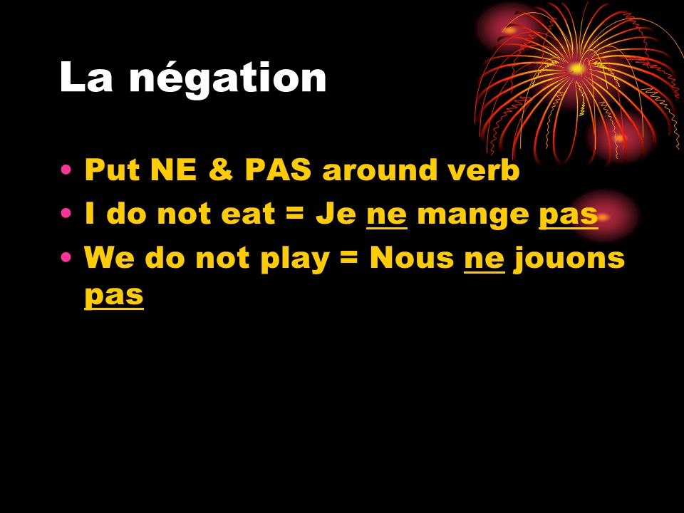 2 verbs To say what you want or like to do Conjugate first verb only Put NE & PAS around 1 st verb Jaime manger.