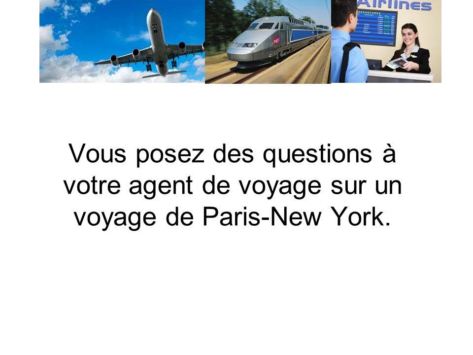Vous posez des questions à votre agent de voyage sur un voyage de Paris-New York.