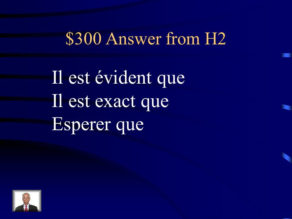 $300 Question from H2 Quels sont les 3 E expressions qui prennent indicatif