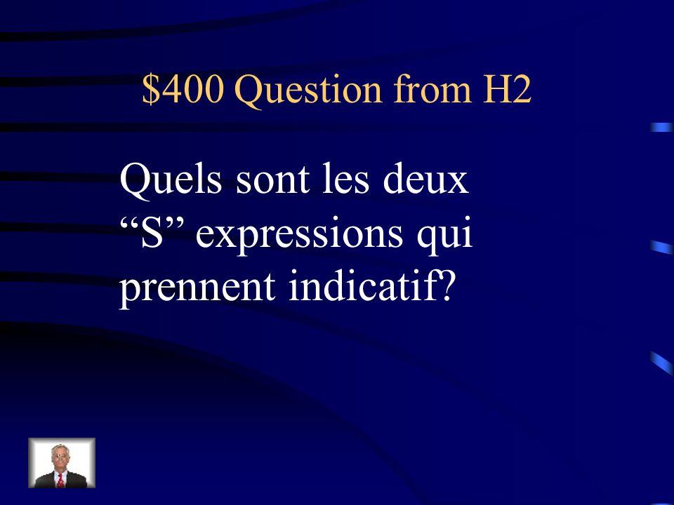$300 Answer from H2 Il est évident que Il est exact que Esperer que