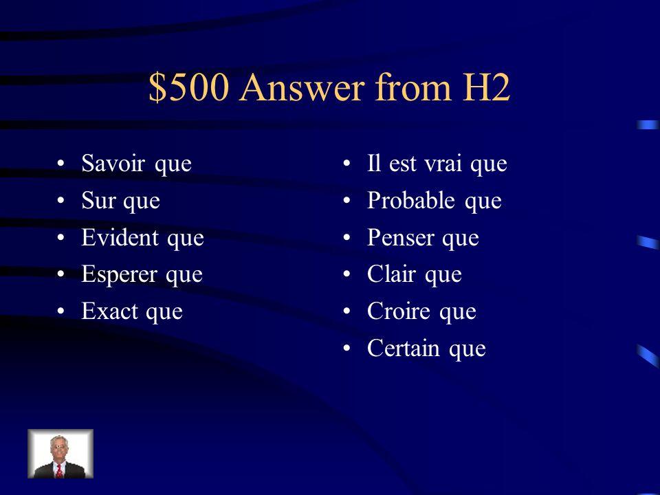 $500 Question from H2 Nommez toutes les expressions qui prennent lindicatif suivies par que