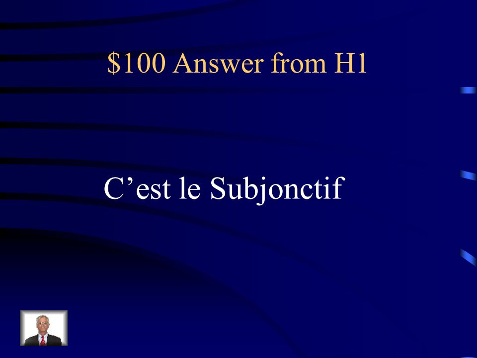 $100 Answer from H1 Cest le Subjonctif