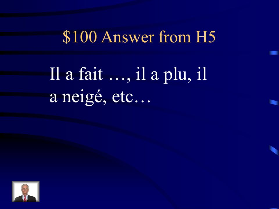$100 Question from H5 Quel temps est-ce quil a fait?