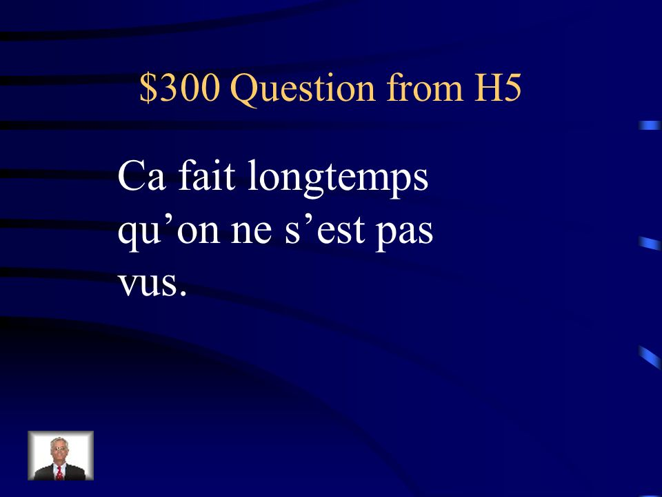 $200 Answer from H5 Je suis parti…en avion, en voiture, en taxi, etc…