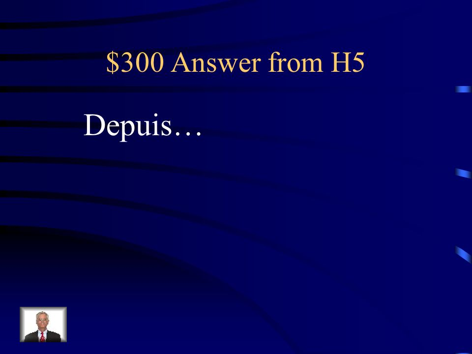 $300 Question from H5 Ca fait longtemps quon ne sest pas vus.