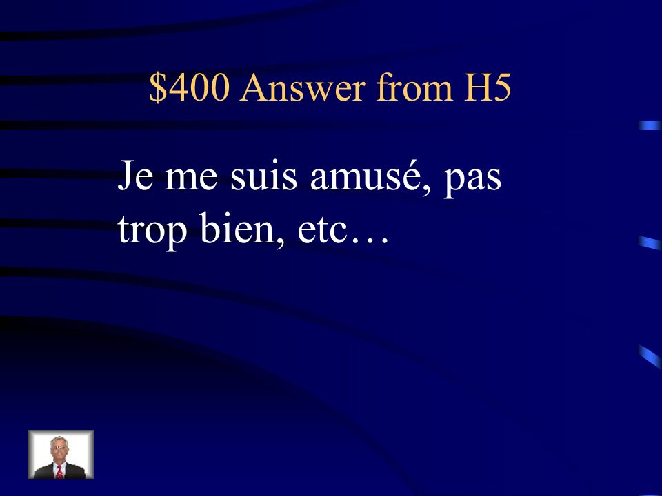 $400 Question from H5 Cétait comment tes vacances?