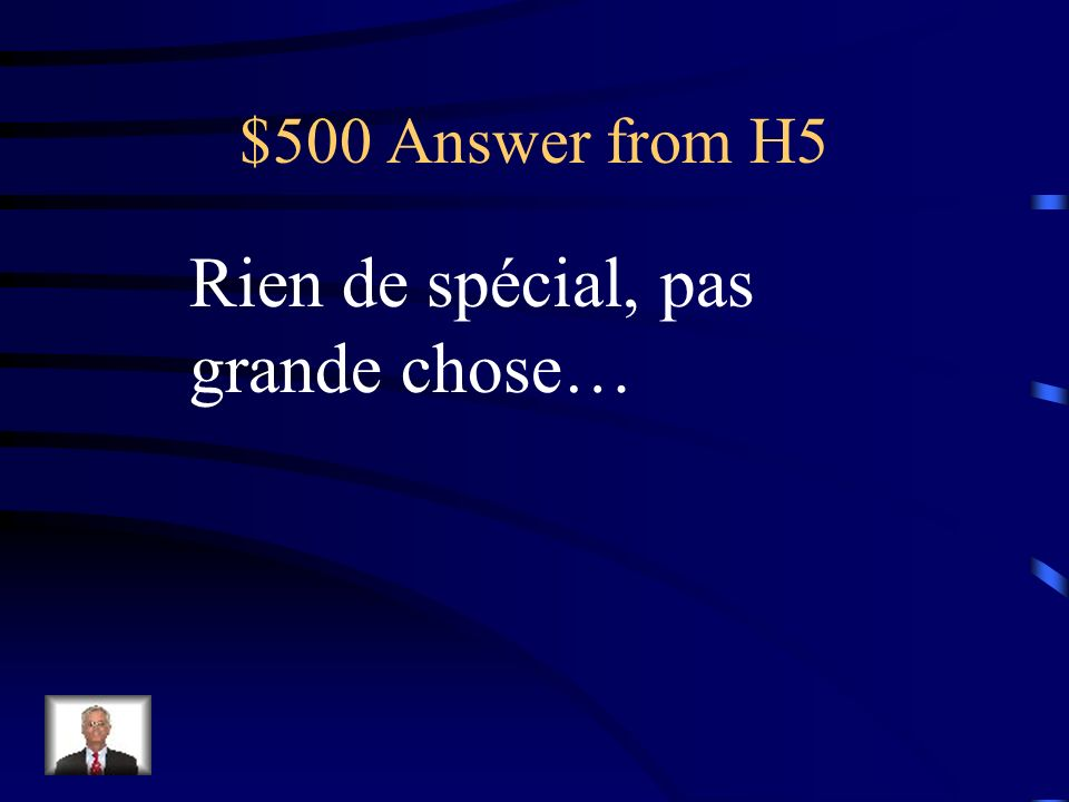 $500 Question from H5 Quest-ce que tu deviens