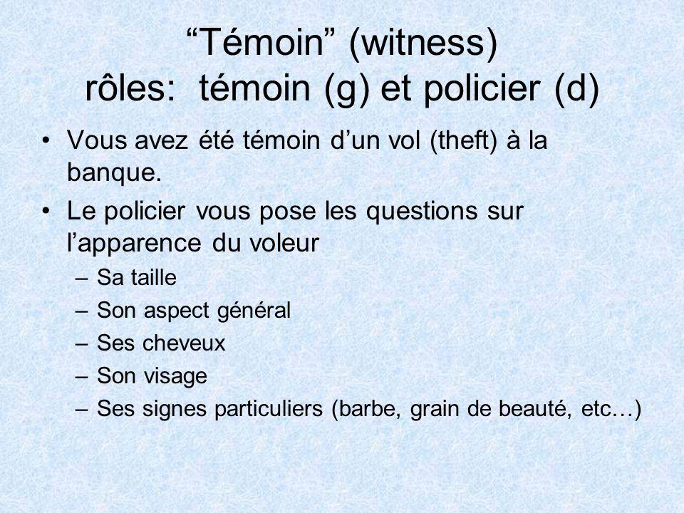 Témoin (witness) rôles: témoin (g) et policier (d) Vous avez été témoin dun vol (theft) à la banque.