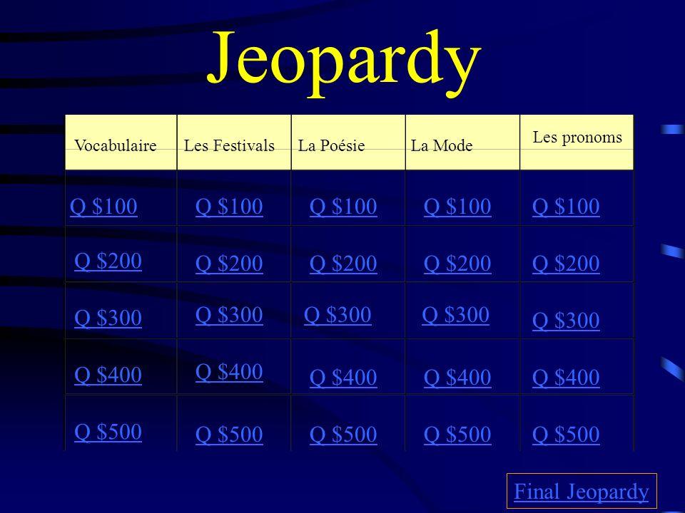 Jeopardy VocabulaireLes FestivalsLa PoésieLa Mode Les pronoms Q $100 Q $200 Q $300 Q $400 Q $500 Q $100 Q $200 Q $300 Q $400 Q $500 Final Jeopardy