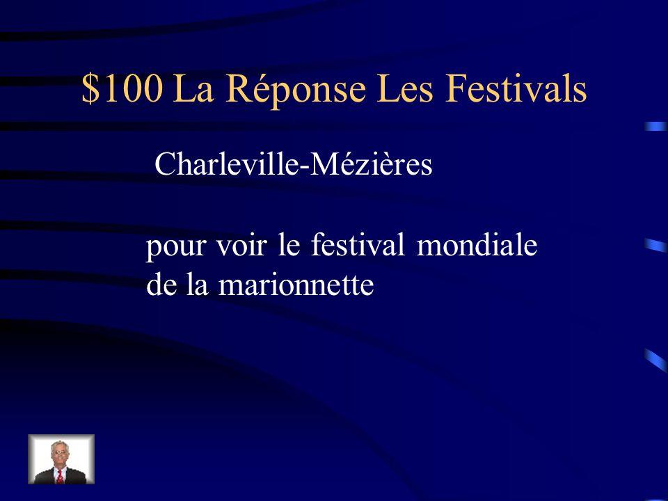 $100 La Question Les Festivals Si vous voulez voir des marionnettes, allez à _____________________.