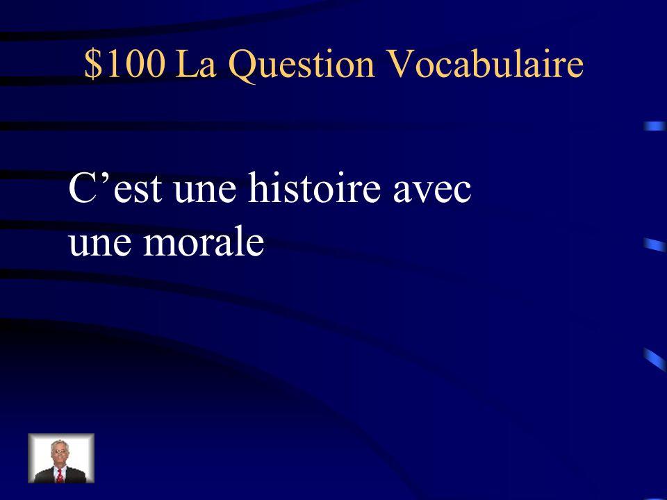 $100 La Question Vocabulaire Cest une histoire avec une morale