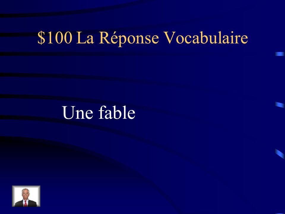 $100 La Réponse Vocabulaire Une fable