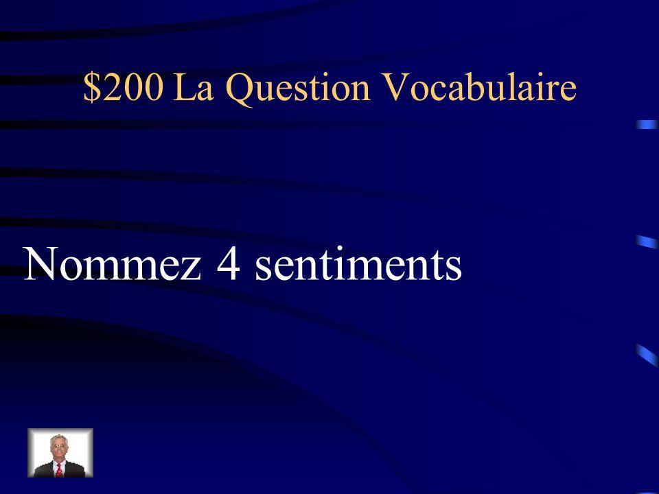 $200 La Question Vocabulaire Nommez 4 sentiments
