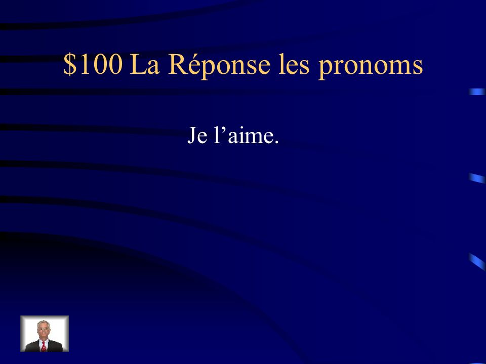 $100 La Question les pronoms Comment dit-on « I like it. »