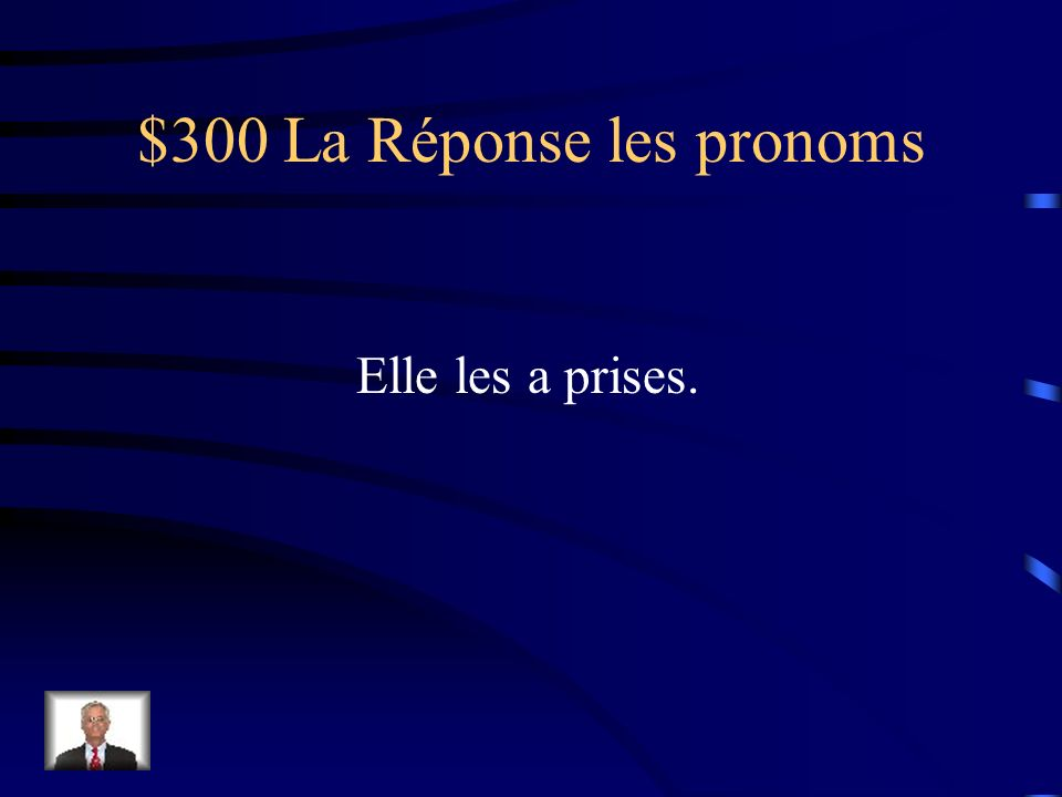 $300 La Question les pronoms Récrivez avec un pronom.