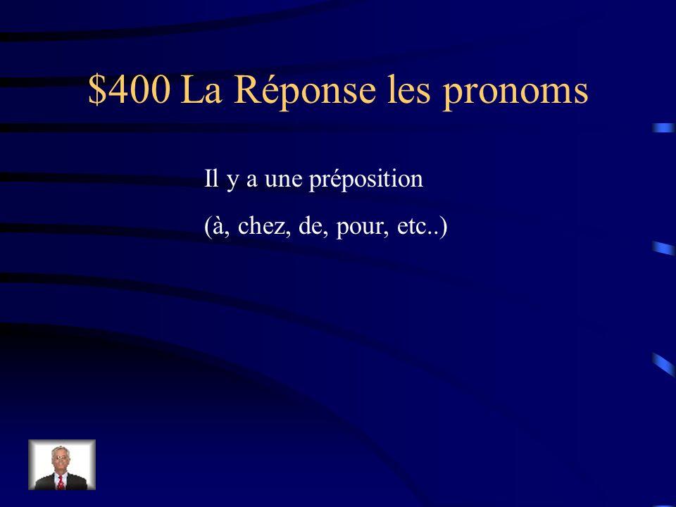$400 La Question les pronoms Quelle est la différence Entre un pronom objet Direct et indirect