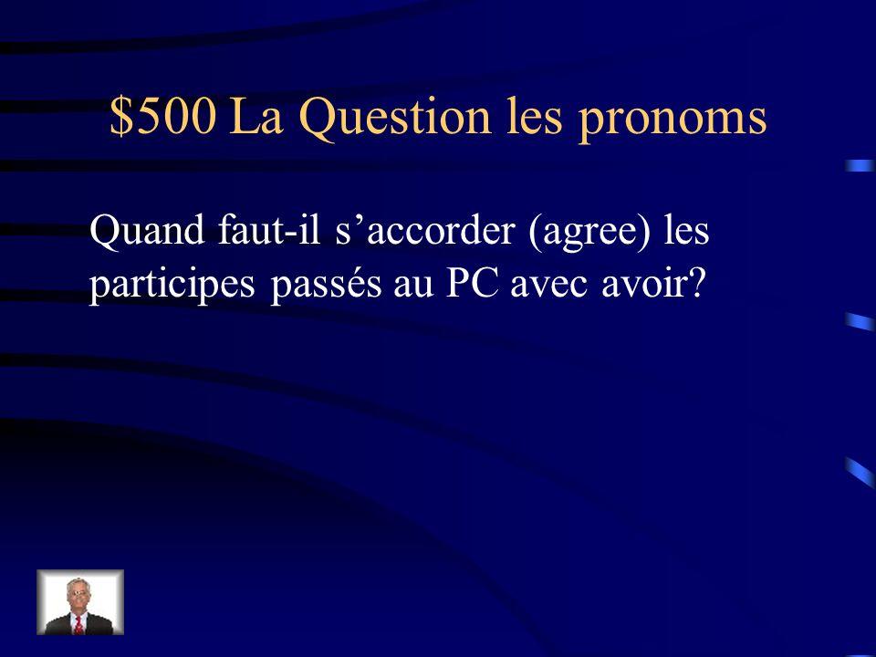 $400 La Réponse les pronoms Il y a une préposition (à, chez, de, pour, etc..)