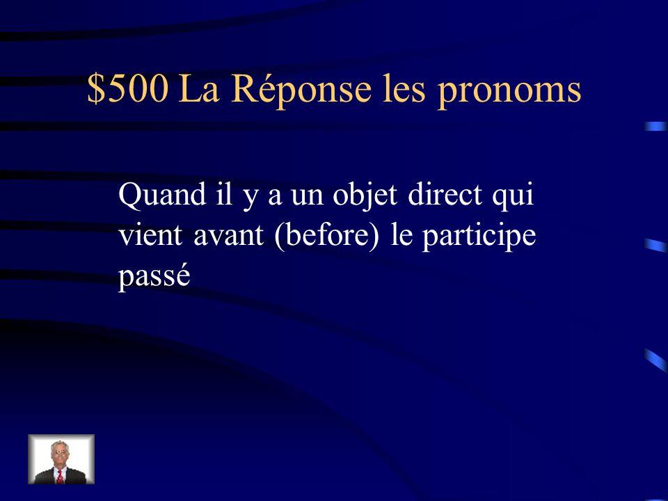 $500 La Question les pronoms Quand faut-il saccorder (agree) les participes passés au PC avec avoir