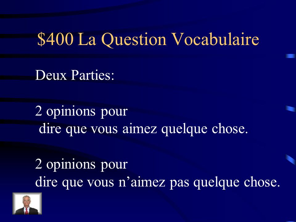 $300 La Réponse Vocabulaire Le goût, louie, le toucher, la vue, lodorat