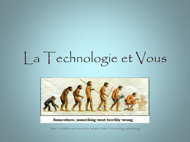 La Technologie et Vous http://encefalus.com/wp-content/uploads/2008/10/technology_evolution.jpg