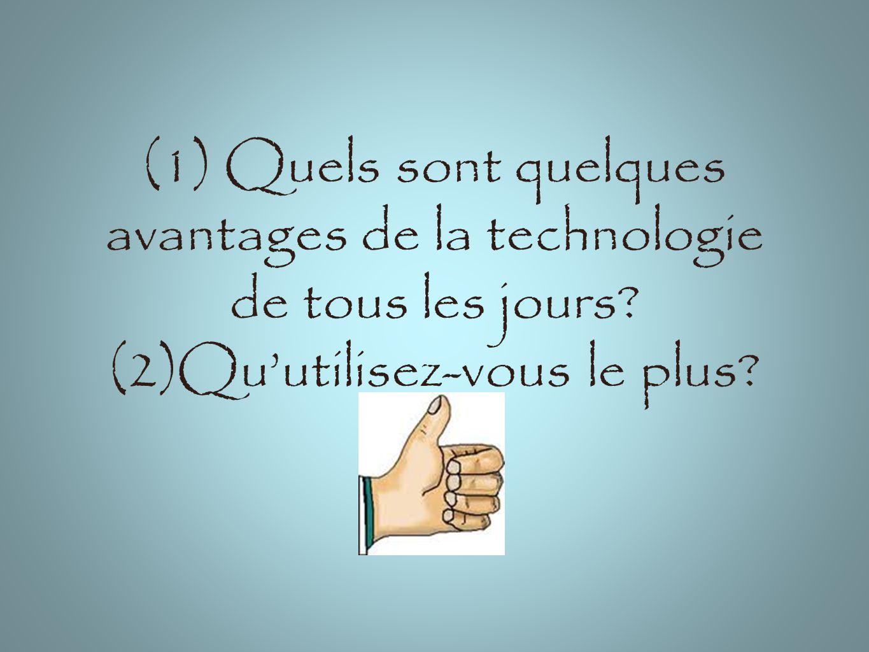 (1) Quels sont quelques avantages de la technologie de tous les jours (2)Quutilisez-vous le plus