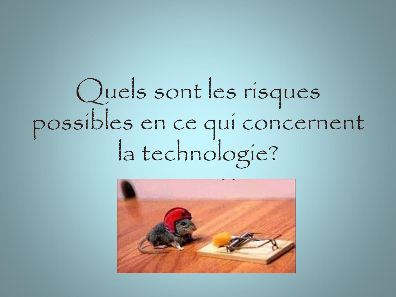 Quels sont les risques possibles en ce qui concernent la technologie