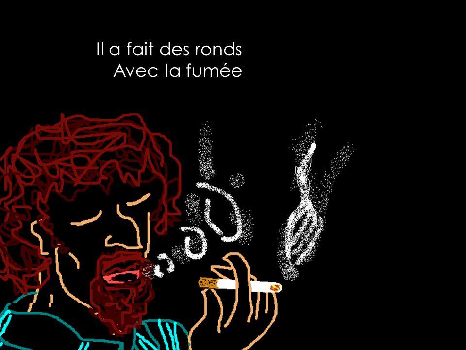 Il a fait des ronds Avec la fumée