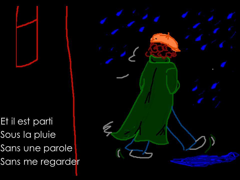 Et il est parti Sous la pluie Sans une parole Sans me regarder
