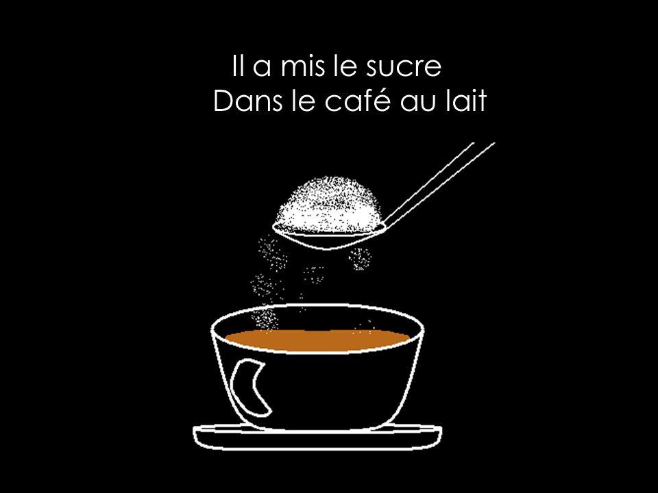 Il a mis le sucre Dans le café au lait
